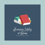 Learning Safely at Home